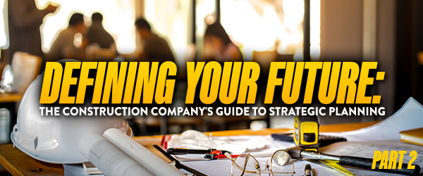 Defining Your Future: The Construction Company's Guide to